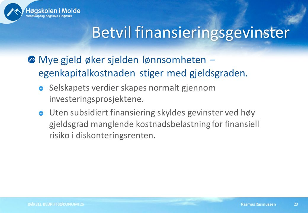 Rasmus RasmussenBØK311 BEDRIFTSØKONOMI 2b23 Mye gjeld øker sjelden lønnsomheten – egenkapitalkostnaden stiger med gjeldsgraden. Selskapets verdier ska
