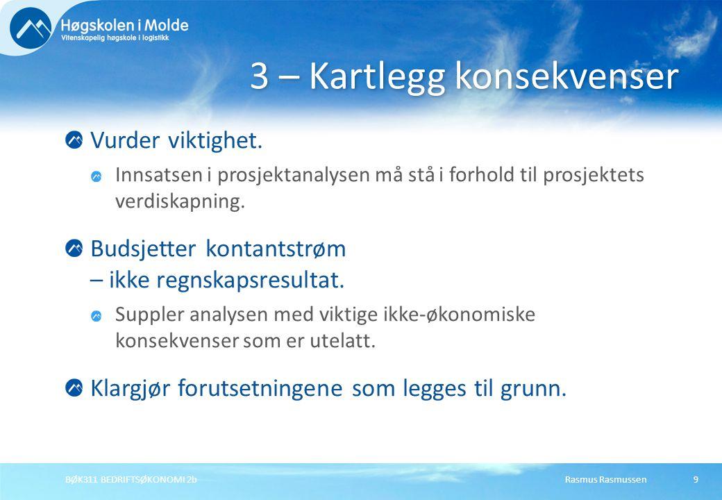 Rasmus RasmussenBØK311 BEDRIFTSØKONOMI 2b9 Vurder viktighet. Innsatsen i prosjektanalysen må stå i forhold til prosjektets verdiskapning. Budsjetter k