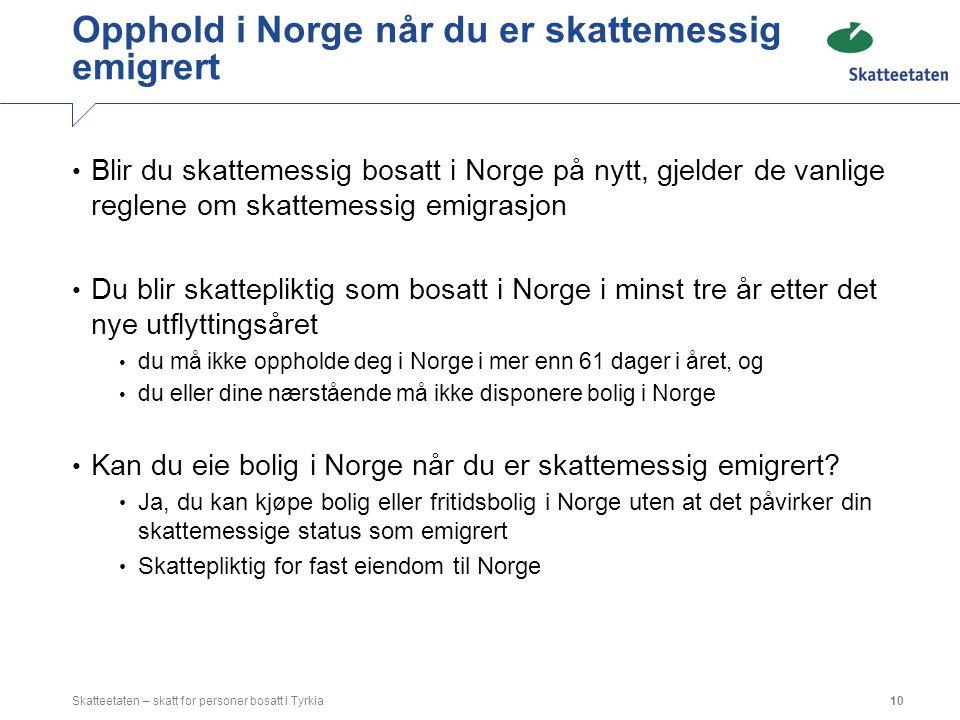 Opphold i Norge når du er skattemessig emigrert Blir du skattemessig bosatt i Norge på nytt, gjelder de vanlige reglene om skattemessig emigrasjon Du