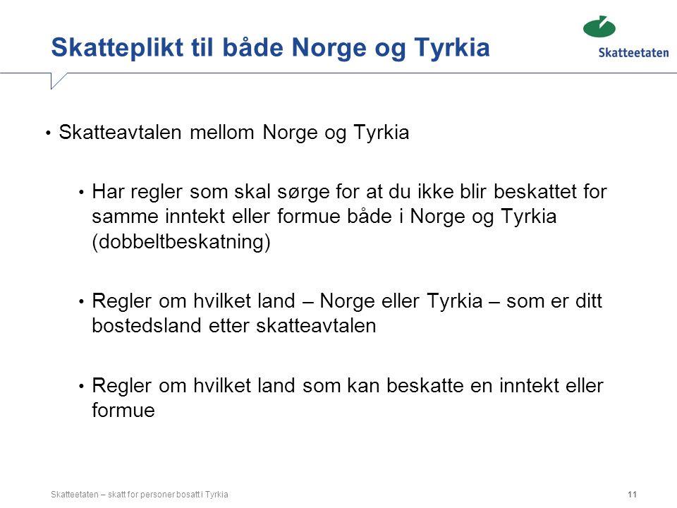 Skatteplikt til både Norge og Tyrkia Skatteavtalen mellom Norge og Tyrkia Har regler som skal sørge for at du ikke blir beskattet for samme inntekt el