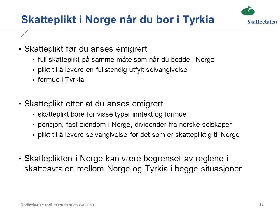 Skatteplikt i Norge når du bor i Tyrkia Skatteplikt før du anses emigrert full skatteplikt på samme måte som når du bodde i Norge plikt til å levere e