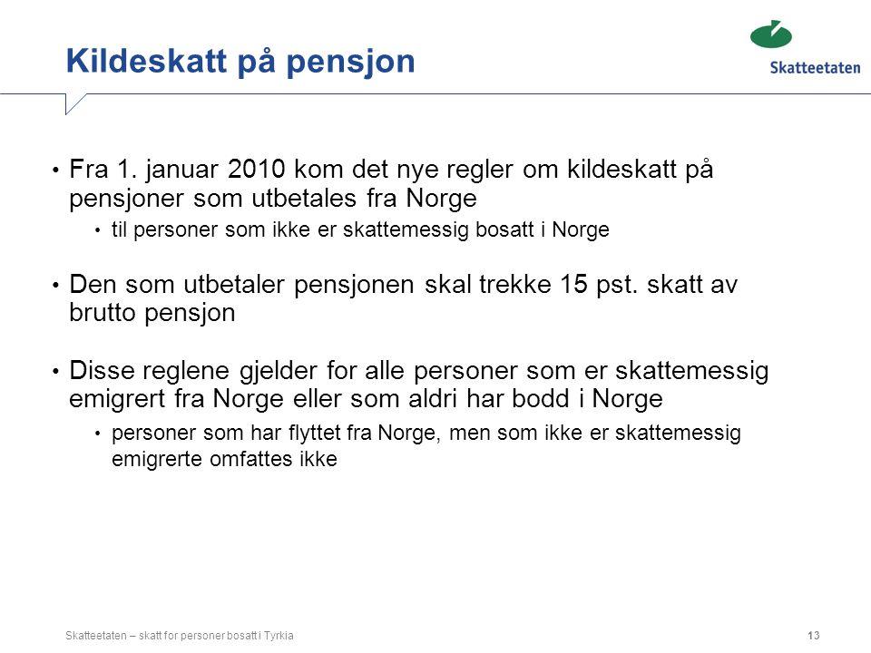 Kildeskatt på pensjon Fra 1. januar 2010 kom det nye regler om kildeskatt på pensjoner som utbetales fra Norge til personer som ikke er skattemessig b