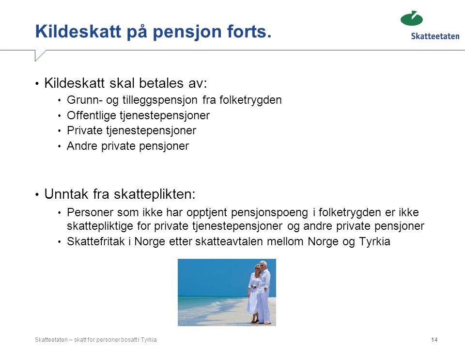 Kildeskatt på pensjon forts. Kildeskatt skal betales av: Grunn- og tilleggspensjon fra folketrygden Offentlige tjenestepensjoner Private tjenestepensj