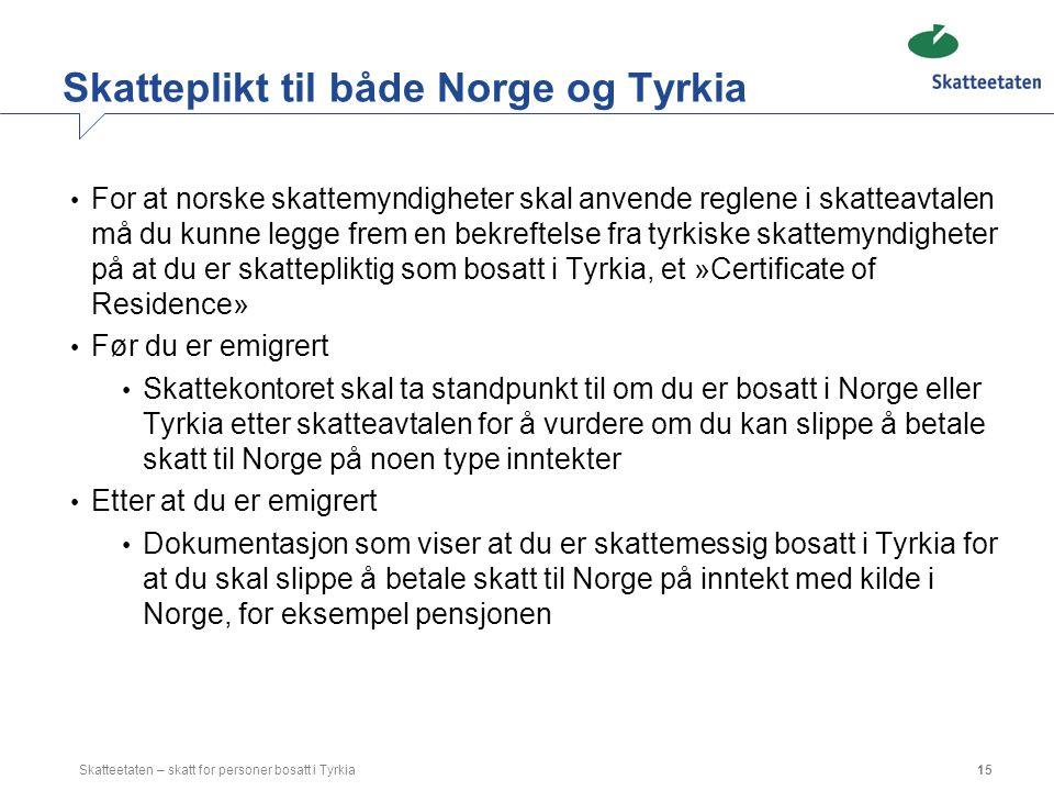 Skatteplikt til både Norge og Tyrkia For at norske skattemyndigheter skal anvende reglene i skatteavtalen må du kunne legge frem en bekreftelse fra ty