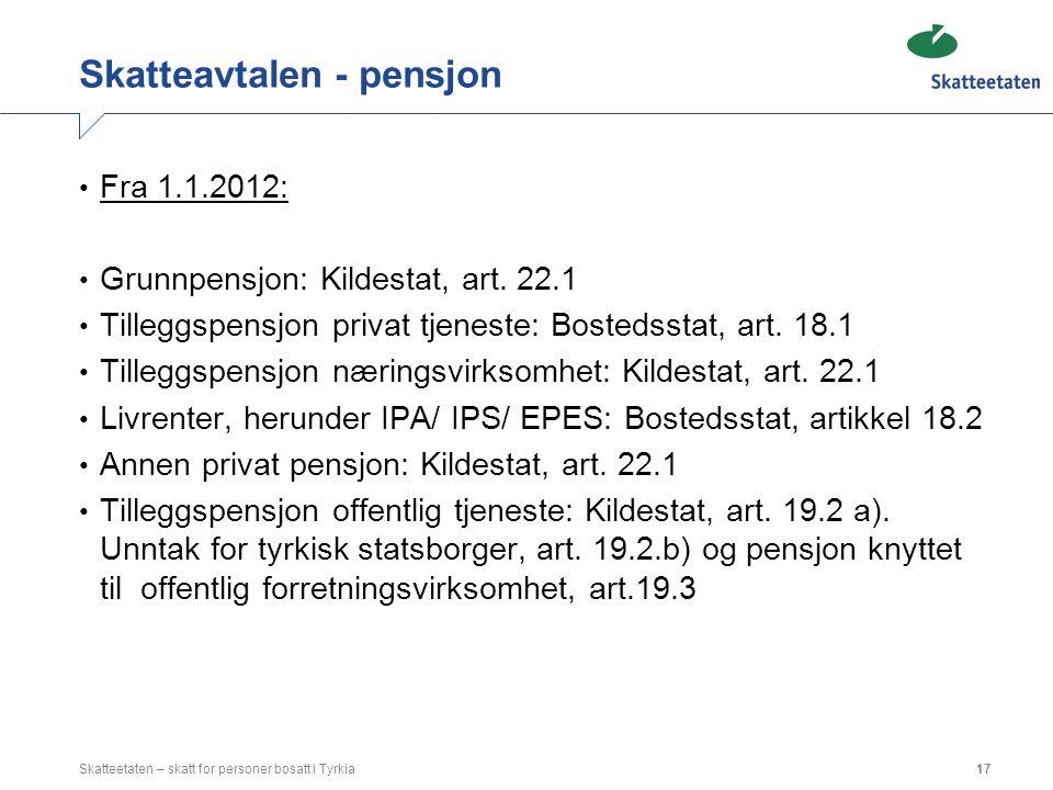 Skatteavtalen - pensjon Fra 1.1.2012: Grunnpensjon: Kildestat, art. 22.1 Tilleggspensjon privat tjeneste: Bostedsstat, art. 18.1 Tilleggspensjon nærin