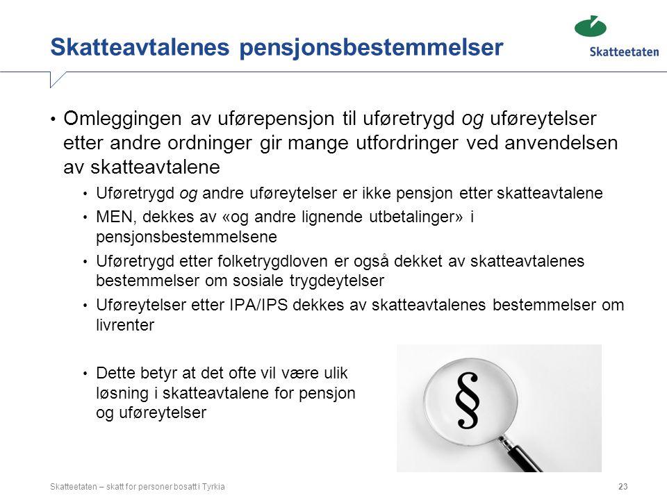 Skatteavtalenes pensjonsbestemmelser Omleggingen av uførepensjon til uføretrygd og uføreytelser etter andre ordninger gir mange utfordringer ved anven