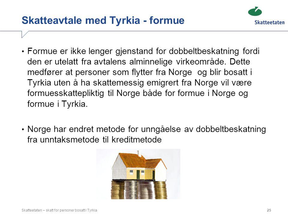 Skatteavtale med Tyrkia - formue Formue er ikke lenger gjenstand for dobbeltbeskatning fordi den er utelatt fra avtalens alminnelige virkeområde. Dett