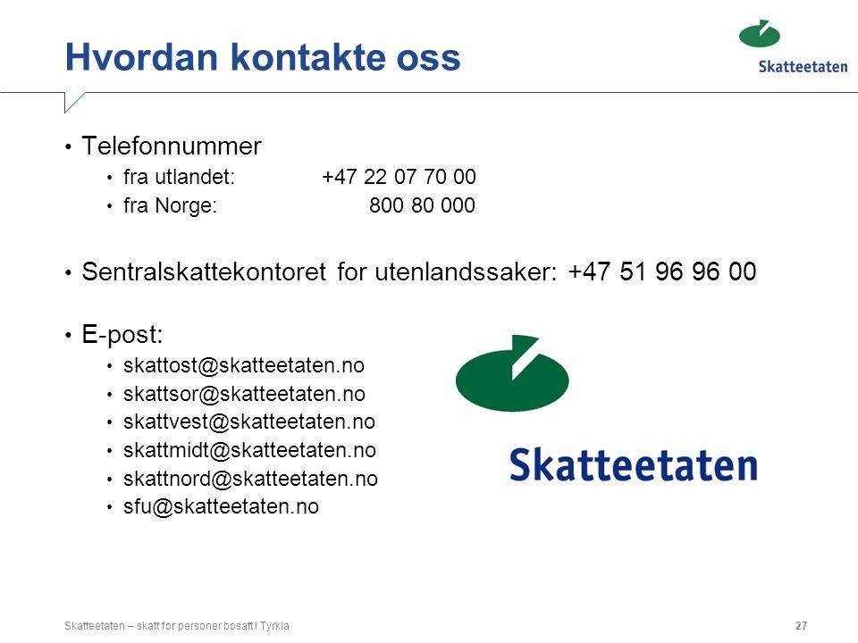 Hvordan kontakte oss Telefonnummer fra utlandet:+47 22 07 70 00 fra Norge: 800 80 000 Sentralskattekontoret for utenlandssaker: +47 51 96 96 00 E-post