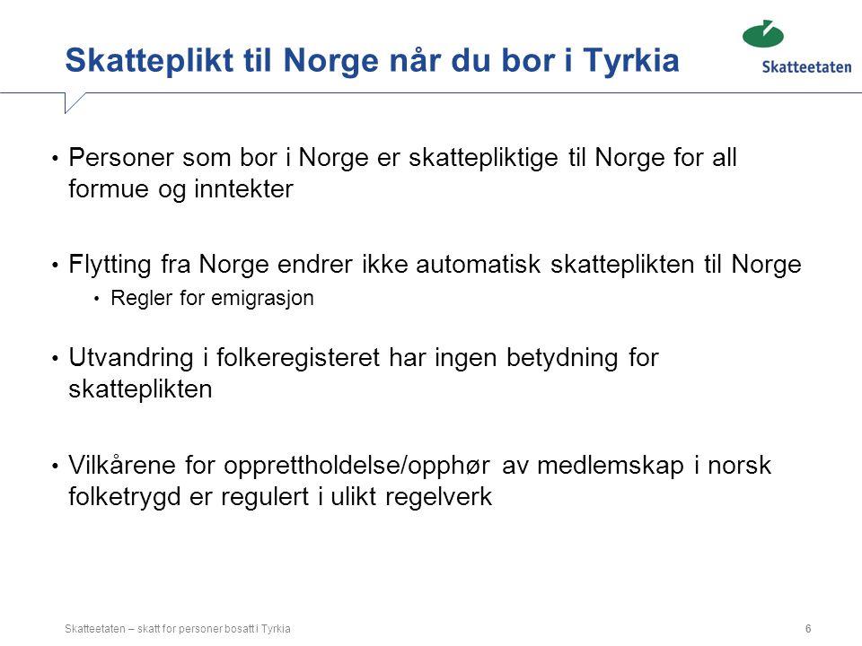 Skatteplikt til Norge når du bor i Tyrkia Personer som bor i Norge er skattepliktige til Norge for all formue og inntekter Flytting fra Norge endrer i