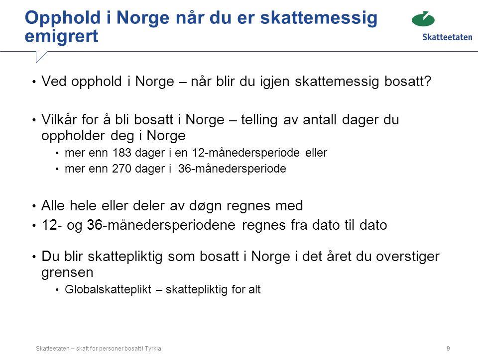 Opphold i Norge når du er skattemessig emigrert Ved opphold i Norge – når blir du igjen skattemessig bosatt? Vilkår for å bli bosatt i Norge – telling