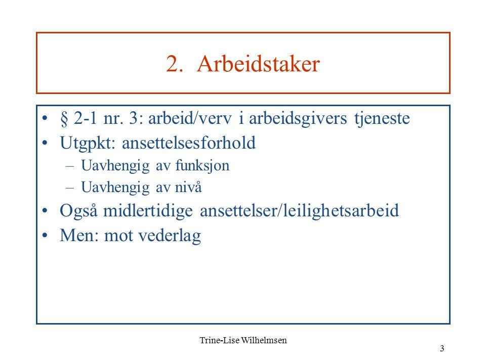 Trine-Lise Wilhelmsen 3 2. Arbeidstaker § 2-1 nr.