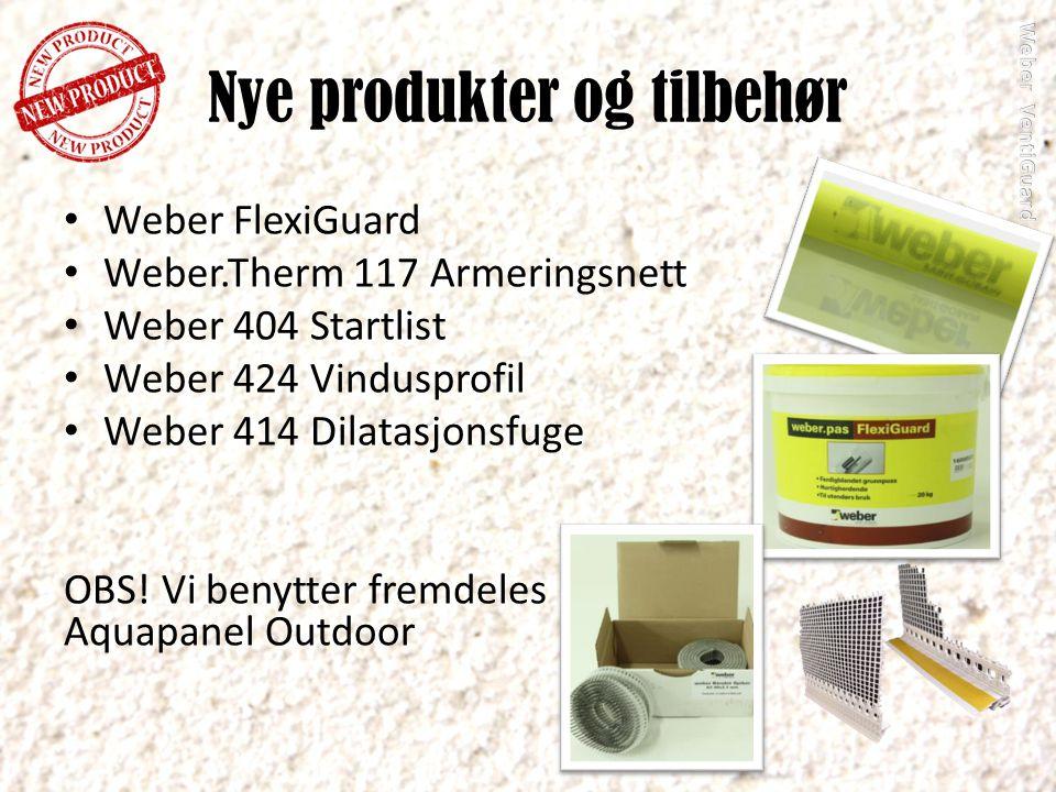 Nye produkter og tilbehør Weber FlexiGuard Weber.Therm 117 Armeringsnett Weber 404 Startlist Weber 424 Vindusprofil Weber 414 Dilatasjonsfuge OBS! Vi