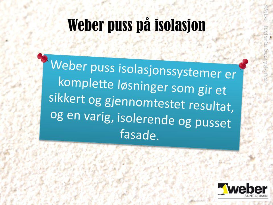 Weber puss på isolasjon Weber puss isolasjonssystemer er komplette løsninger som gir et sikkert og gjennomtestet resultat, og en varig, isolerende og pusset fasade.