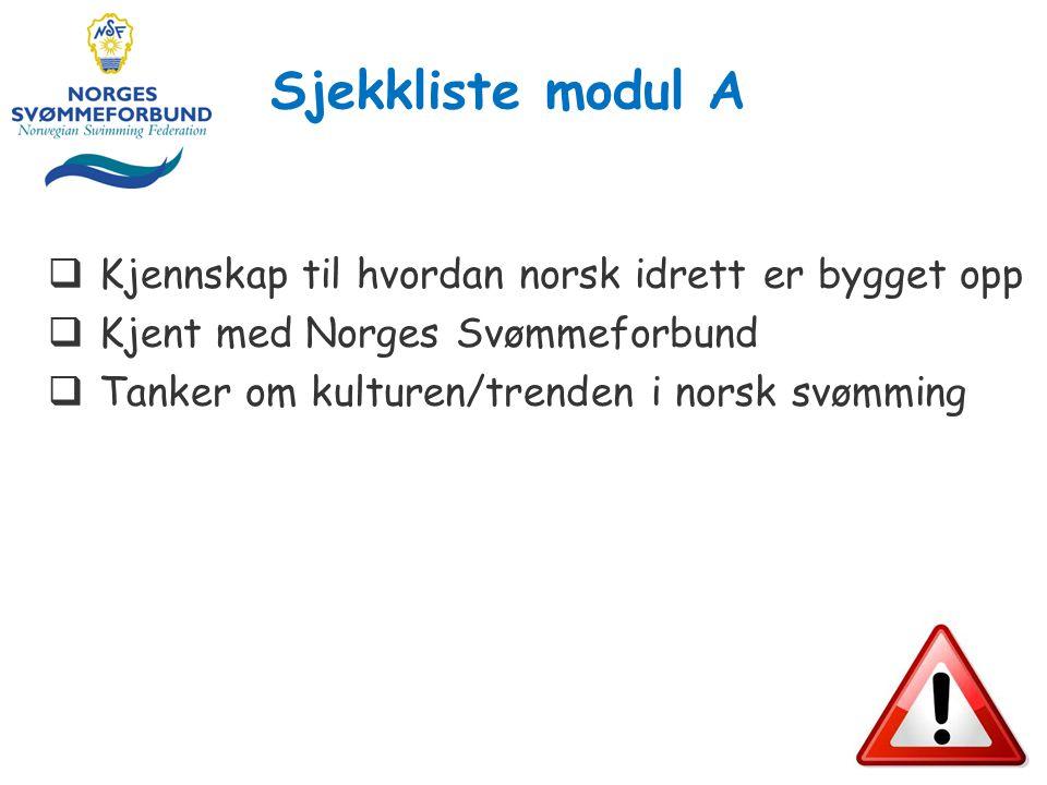 Sjekkliste modul A 18  Kjennskap til hvordan norsk idrett er bygget opp  Kjent med Norges Svømmeforbund  Tanker om kulturen/trenden i norsk svømming