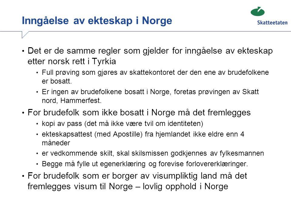 Inngåelse av ekteskap i Norge Det er de samme regler som gjelder for inngåelse av ekteskap etter norsk rett i Tyrkia Full prøving som gjøres av skatte