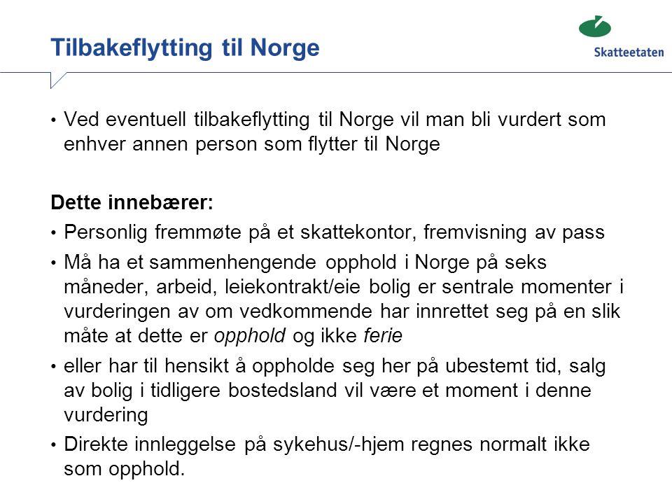 Tilbakeflytting til Norge Ved eventuell tilbakeflytting til Norge vil man bli vurdert som enhver annen person som flytter til Norge Dette innebærer: P