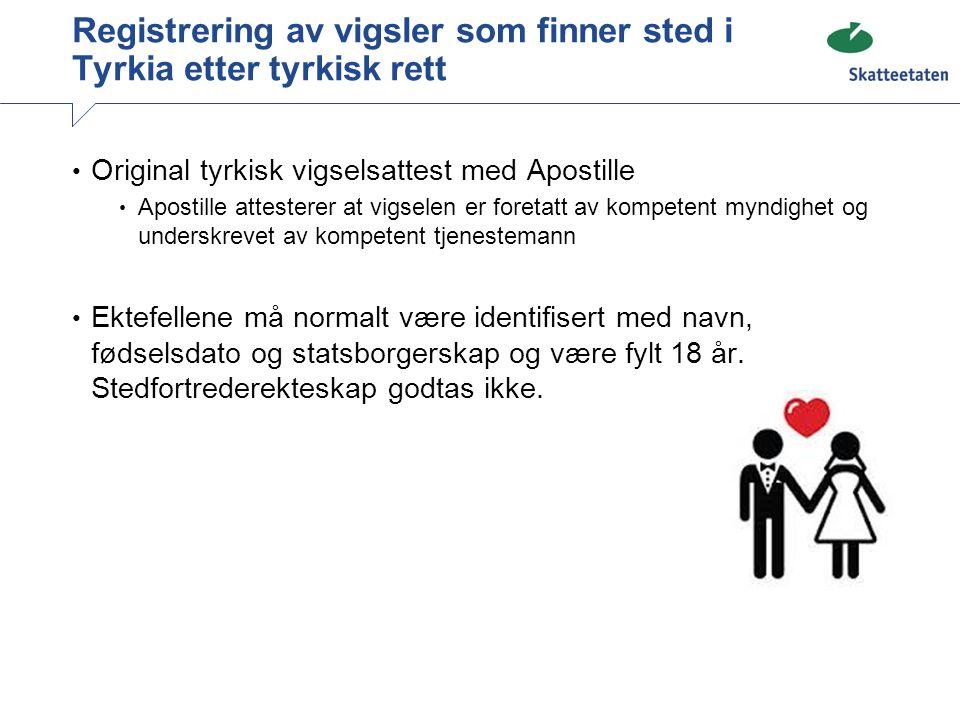 Registrering av vigsler som finner sted i Tyrkia etter tyrkisk rett Original tyrkisk vigselsattest med Apostille Apostille attesterer at vigselen er f