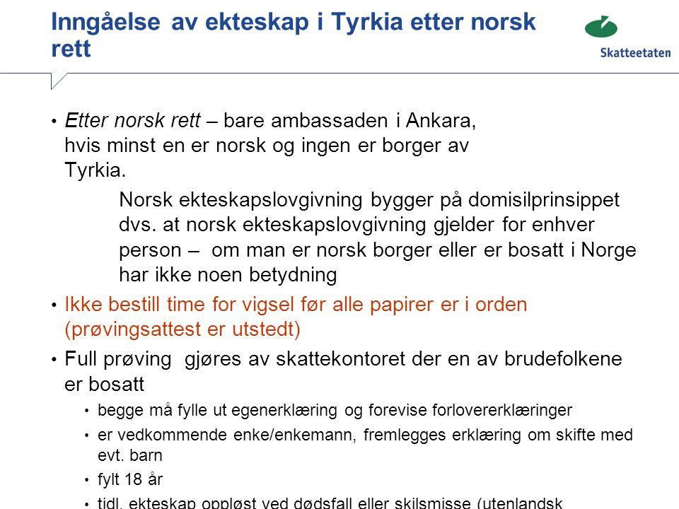 Inngåelse av ekteskap i Tyrkia etter norsk rett Etter norsk rett – bare ambassaden i Ankara, hvis minst en er norsk og ingen er borger av Tyrkia. Nors