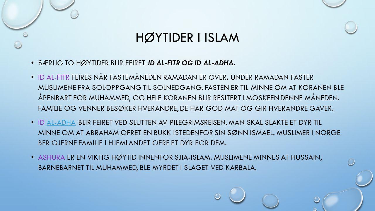 HØYTIDER I ISLAM SÆRLIG TO HØYTIDER BLIR FEIRET: ID AL-FITR OG ID AL-ADHA. ID AL-FITR FEIRES NÅR FASTEMÅNEDEN RAMADAN ER OVER. UNDER RAMADAN FASTER MU