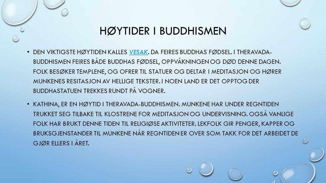 HØYTIDER I BUDDHISMEN DEN VIKTIGSTE HØYTIDEN KALLES VESAK. DA FEIRES BUDDHAS FØDSEL. I THERAVADA- BUDDHISMEN FEIRES BÅDE BUDDHAS FØDSEL, OPPVÅKNINGEN
