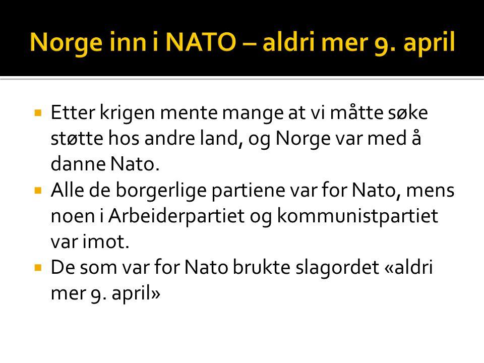  Etter krigen mente mange at vi måtte søke støtte hos andre land, og Norge var med å danne Nato.  Alle de borgerlige partiene var for Nato, mens noe
