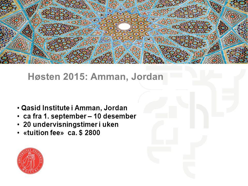 Høsten 2015: Amman, Jordan Qasid Institute i Amman, Jordan ca fra 1. september – 10 desember 20 undervisningstimer i uken «tuition fee» ca. $ 2800