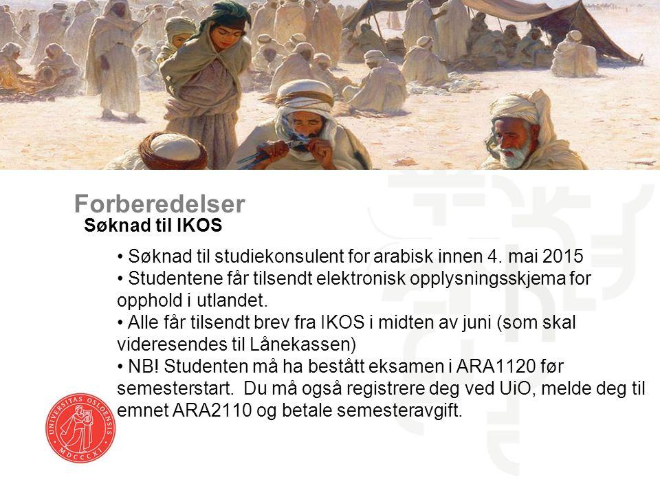 Forberedelser Søknad til IKOS Søknad til studiekonsulent for arabisk innen 4. mai 2015 Studentene får tilsendt elektronisk opplysningsskjema for oppho