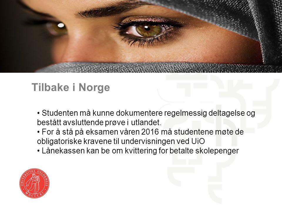 Tilbake i Norge Studenten må kunne dokumentere regelmessig deltagelse og bestått avsluttende prøve i utlandet. For å stå på eksamen våren 2016 må stud