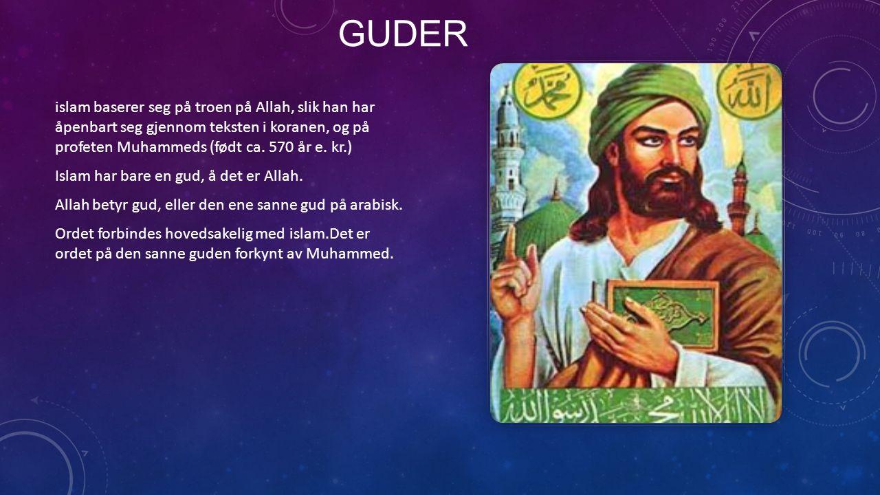 GUDER islam baserer seg på troen på Allah, slik han har åpenbart seg gjennom teksten i koranen, og på profeten Muhammeds (født ca. 570 år e. kr.) Isla