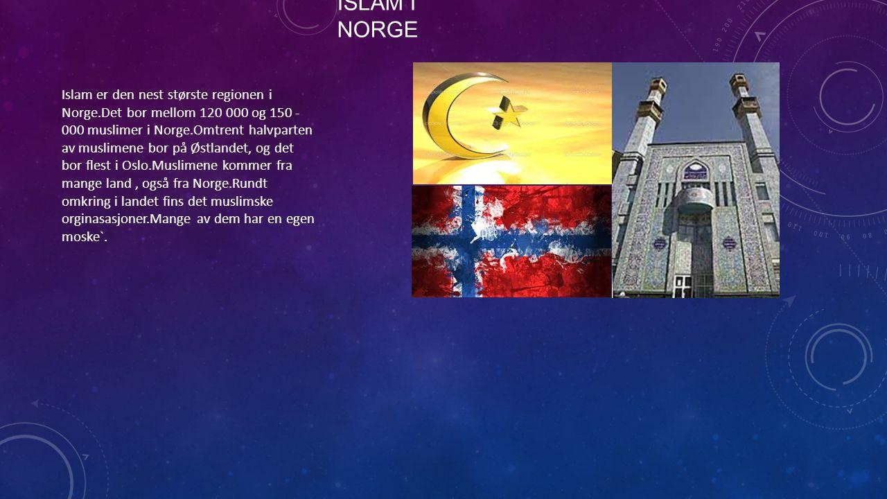 ISLAM I NORGE Islam er den nest største regionen i Norge.Det bor mellom 120 000 og 150 - 000 muslimer i Norge.Omtrent halvparten av muslimene bor på Ø