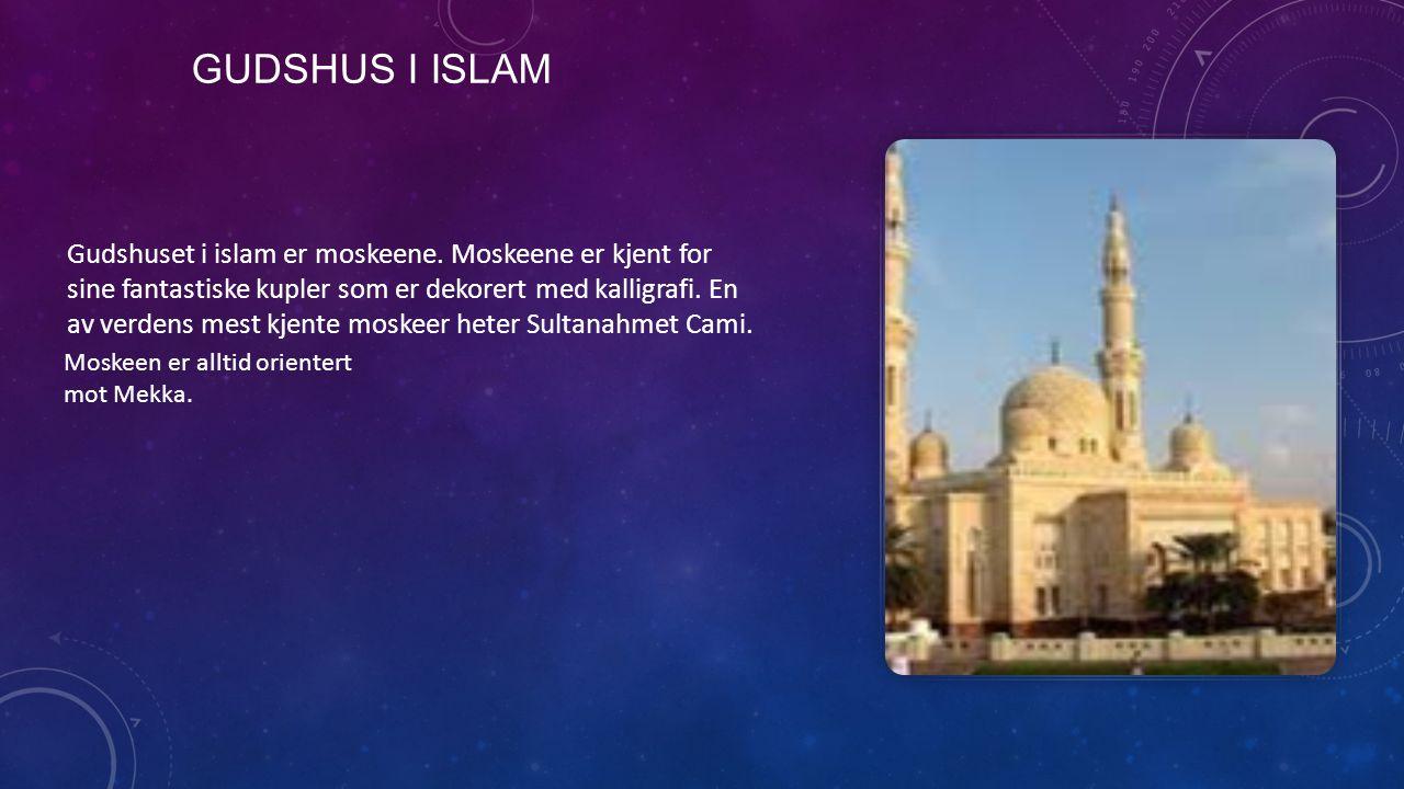 GUDSHUS I ISLAM Gudshuset i islam er moskeene. Moskeene er kjent for sine fantastiske kupler som er dekorert med kalligrafi. En av verdens mest kjente