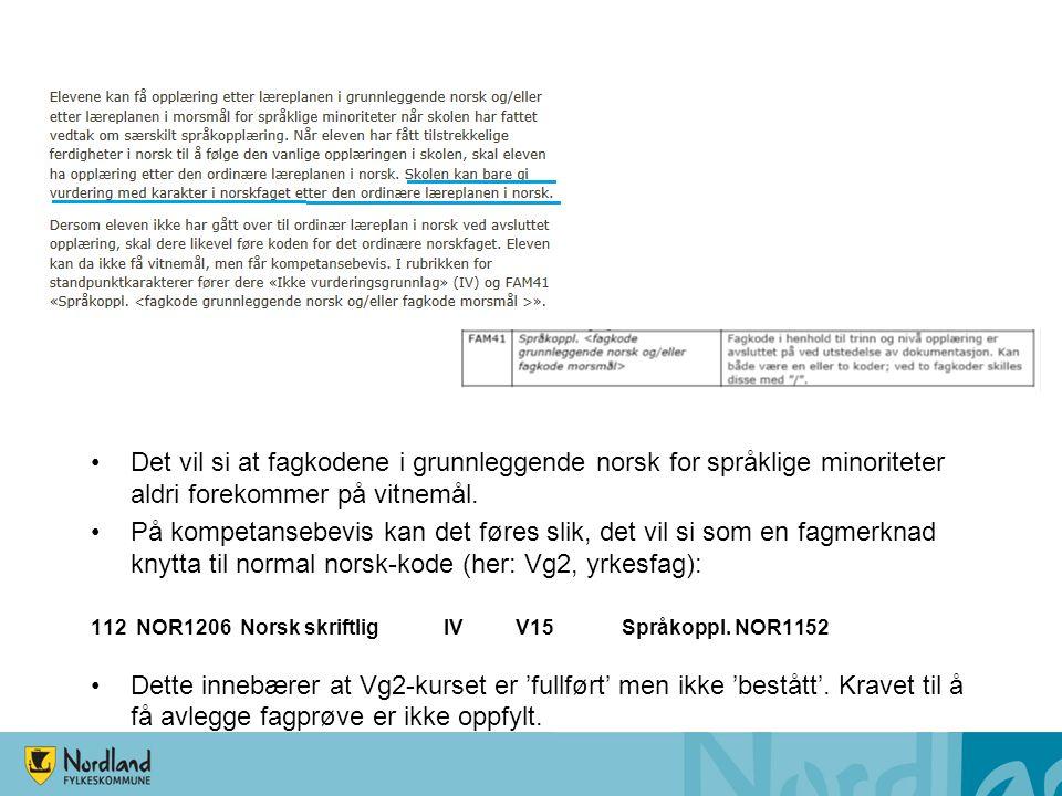 Det vil si at fagkodene i grunnleggende norsk for språklige minoriteter aldri forekommer på vitnemål. På kompetansebevis kan det føres slik, det vil s