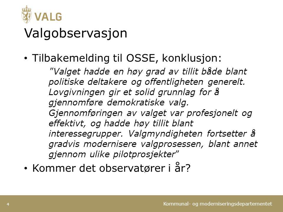 """Kommunal- og moderniseringsdepartementet Valgobservasjon Tilbakemelding til OSSE, konklusjon: """"Valget hadde en høy grad av tillit både blant politiske"""