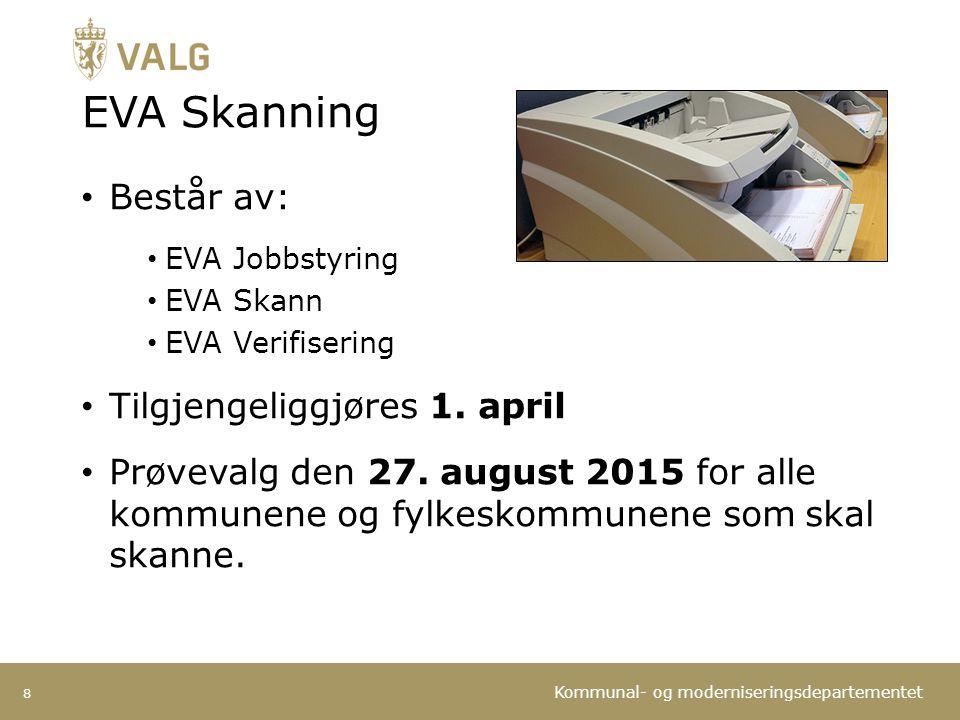 Kommunal- og moderniseringsdepartementet EVA Skanning Består av: EVA Jobbstyring EVA Skann EVA Verifisering Tilgjengeliggjøres 1. april Prøvevalg den