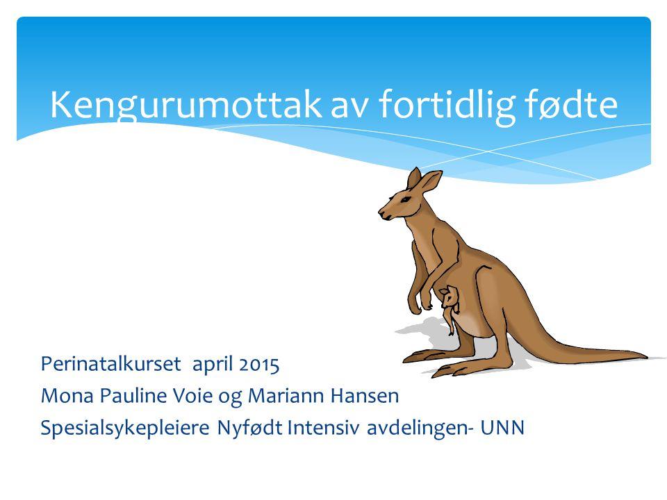 Perinatalkurset april 2015 Mona Pauline Voie og Mariann Hansen Spesialsykepleiere Nyfødt Intensiv avdelingen- UNN Kengurumottak av fortidlig fødte