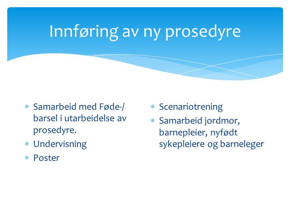Innføring av ny prosedyre  Samarbeid med Føde-/ barsel i utarbeidelse av prosedyre.  Undervisning  Poster  Scenariotrening  Samarbeid jordmor, ba