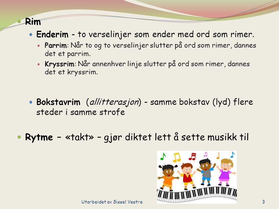 Rim Enderim - to verselinjer som ender med ord som rimer. Parrim: Når to og to verselinjer slutter på ord som rimer, dannes det et parrim. Kryssrim: N