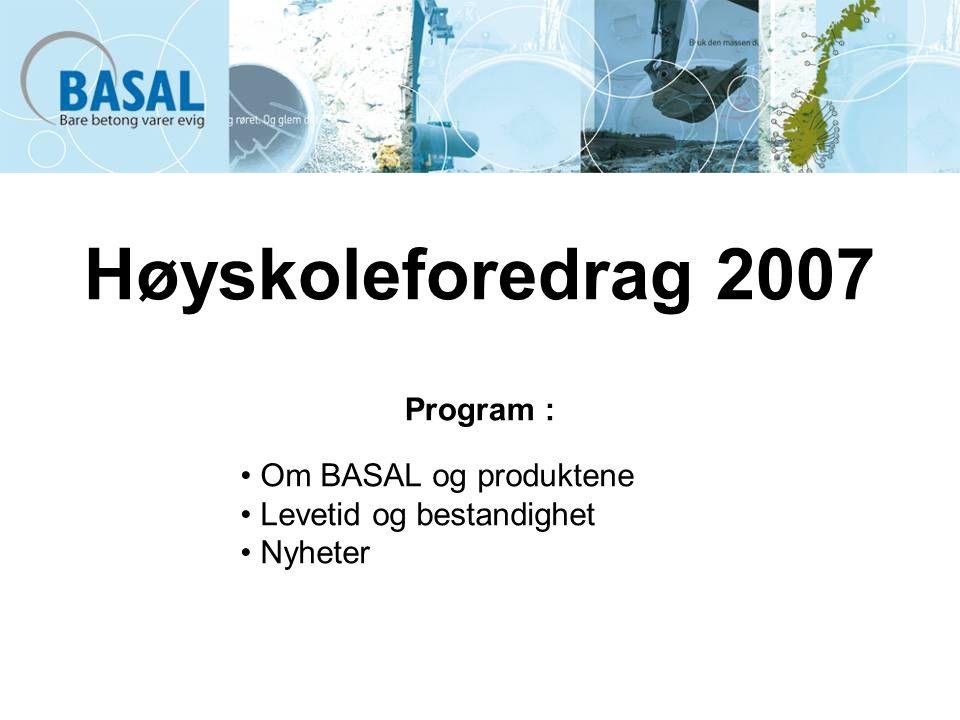 Høyskoleforedrag 2007 Program : Om BASAL og produktene Levetid og bestandighet Nyheter