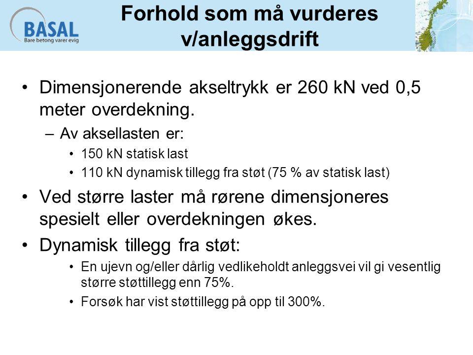 Forhold som må vurderes v/anleggsdrift Dimensjonerende akseltrykk er 260 kN ved 0,5 meter overdekning.