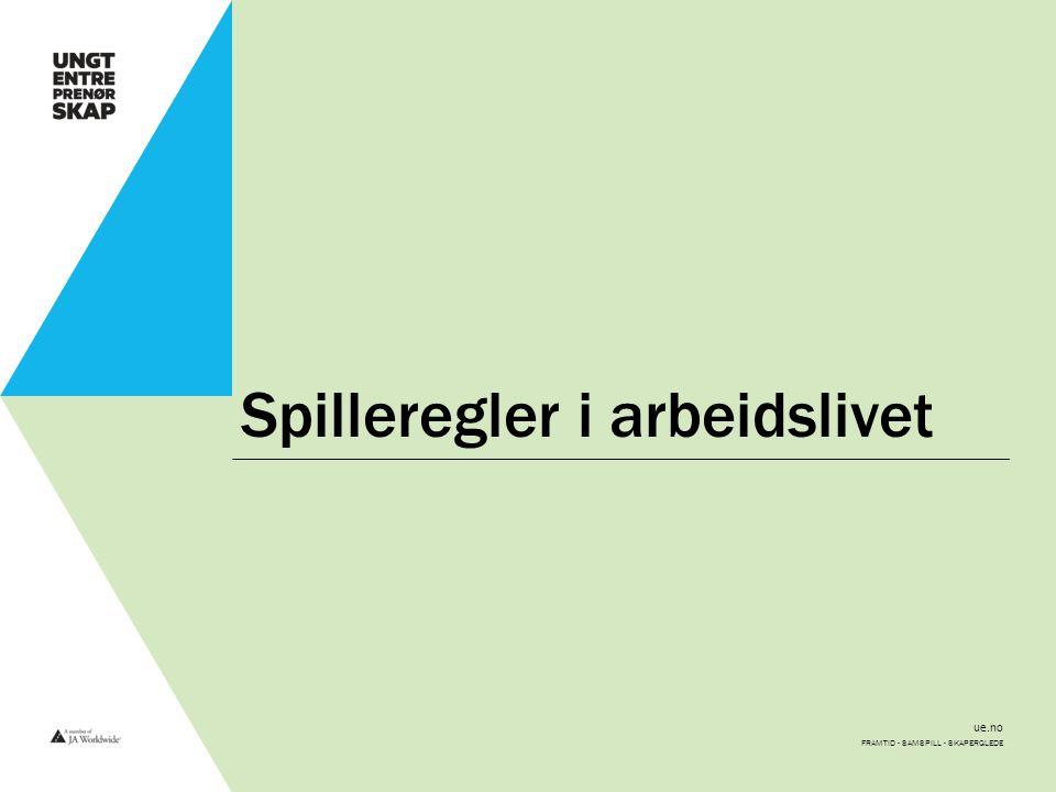 ue.no Spilleregler i arbeidslivet FRAMTID - SAMSPILL - SKAPERGLEDE