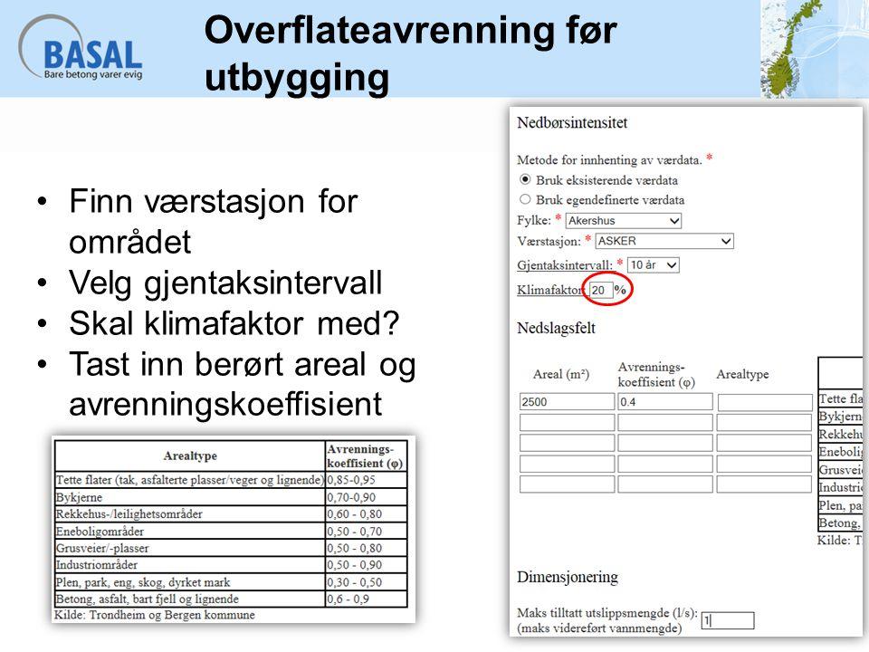 Overflateavrenning før utbygging Finn værstasjon for området Velg gjentaksintervall Skal klimafaktor med? Tast inn berørt areal og avrenningskoeffisie