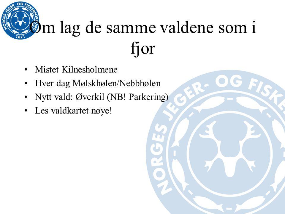 Om lag de samme valdene som i fjor Mistet Kilnesholmene Hver dag Mølskhølen/Nebbhølen Nytt vald: Øverkil (NB! Parkering) Les valdkartet nøye!