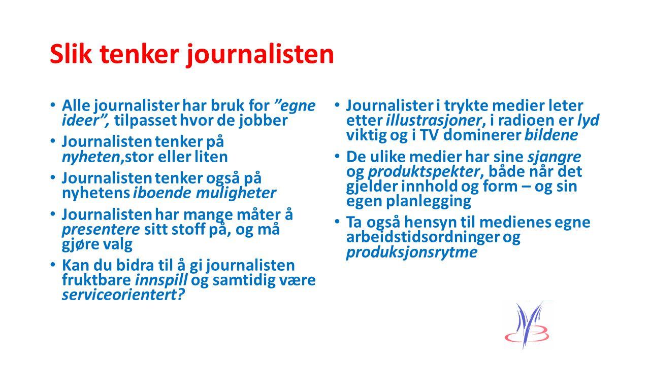 """Slik tenker journalisten Alle journalister har bruk for """"egne ideer"""", tilpasset hvor de jobber Journalisten tenker på nyheten,stor eller liten Journal"""