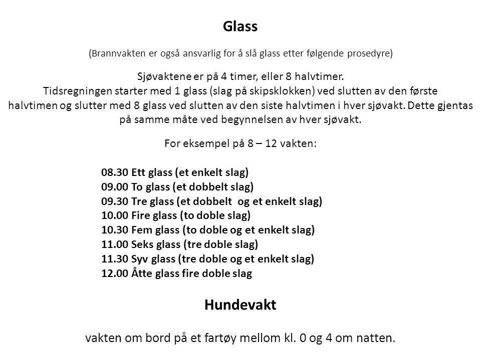 Glass (Brannvakten er også ansvarlig for å slå glass etter følgende prosedyre) Sjøvaktene er på 4 timer, eller 8 halvtimer. Tidsregningen starter med