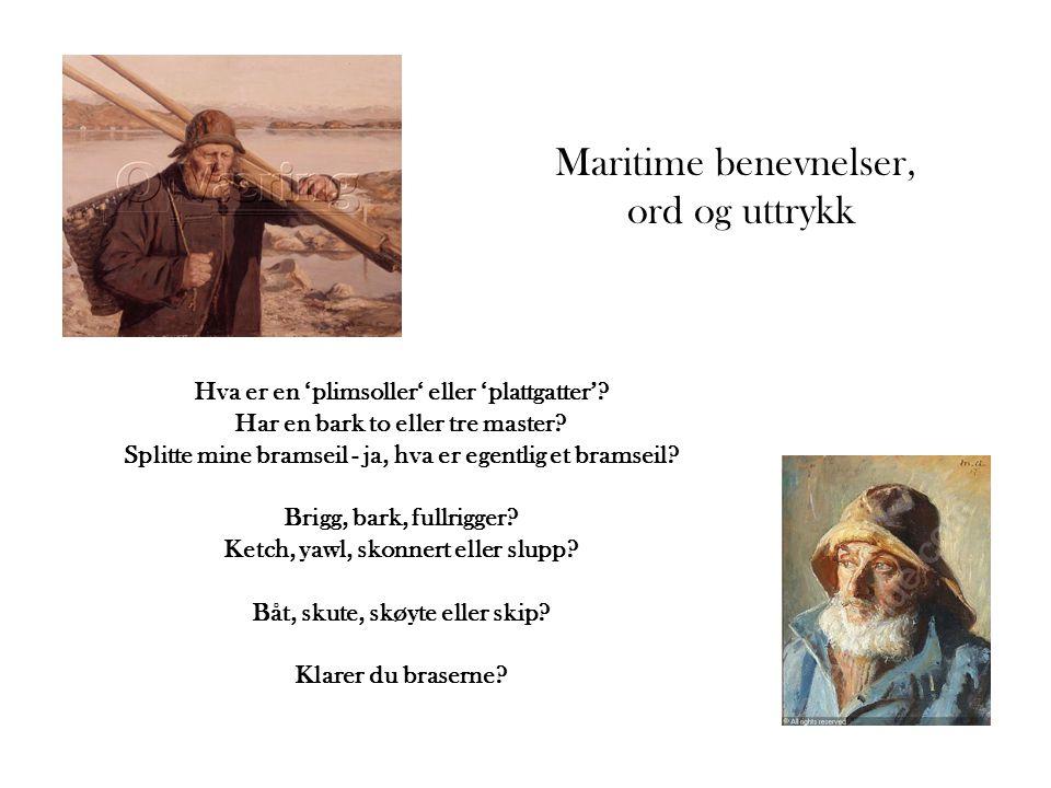 Maritime benevnelser, ord og uttrykk Hva er en 'plimsoller' eller 'plattgatter'? Har en bark to eller tre master? Splitte mine bramseil - ja, hva er e