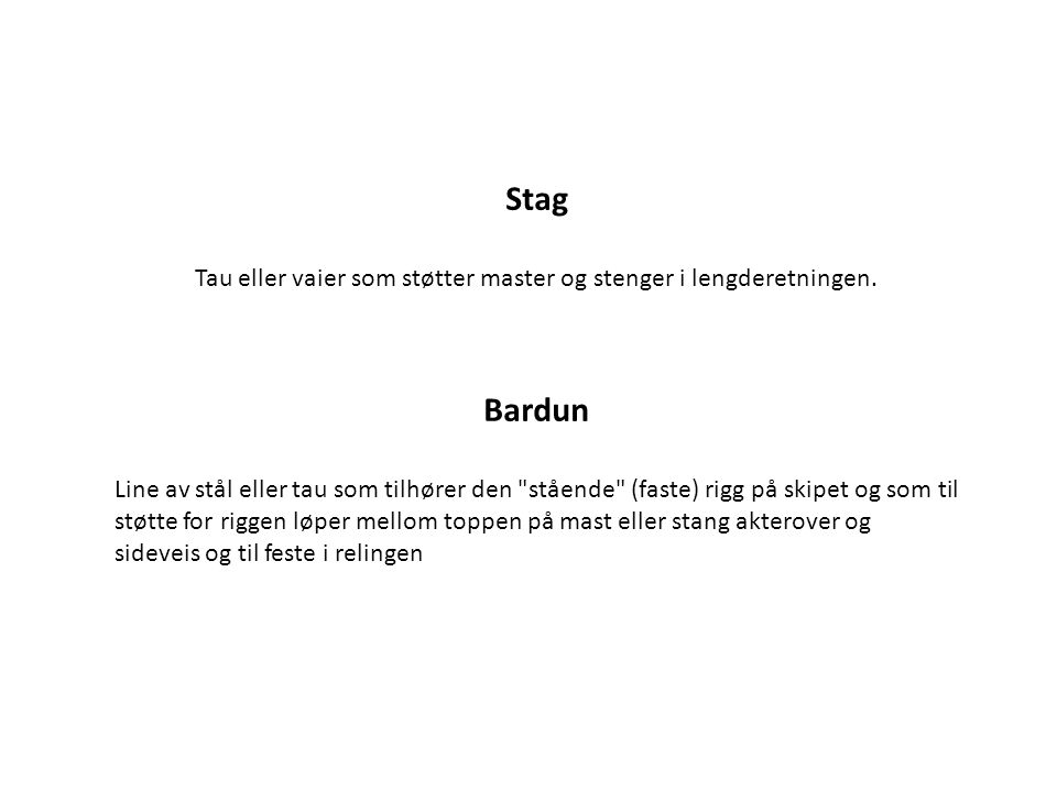 Stag Tau eller vaier som støtter master og stenger i lengderetningen. Bardun Line av stål eller tau som tilhører den