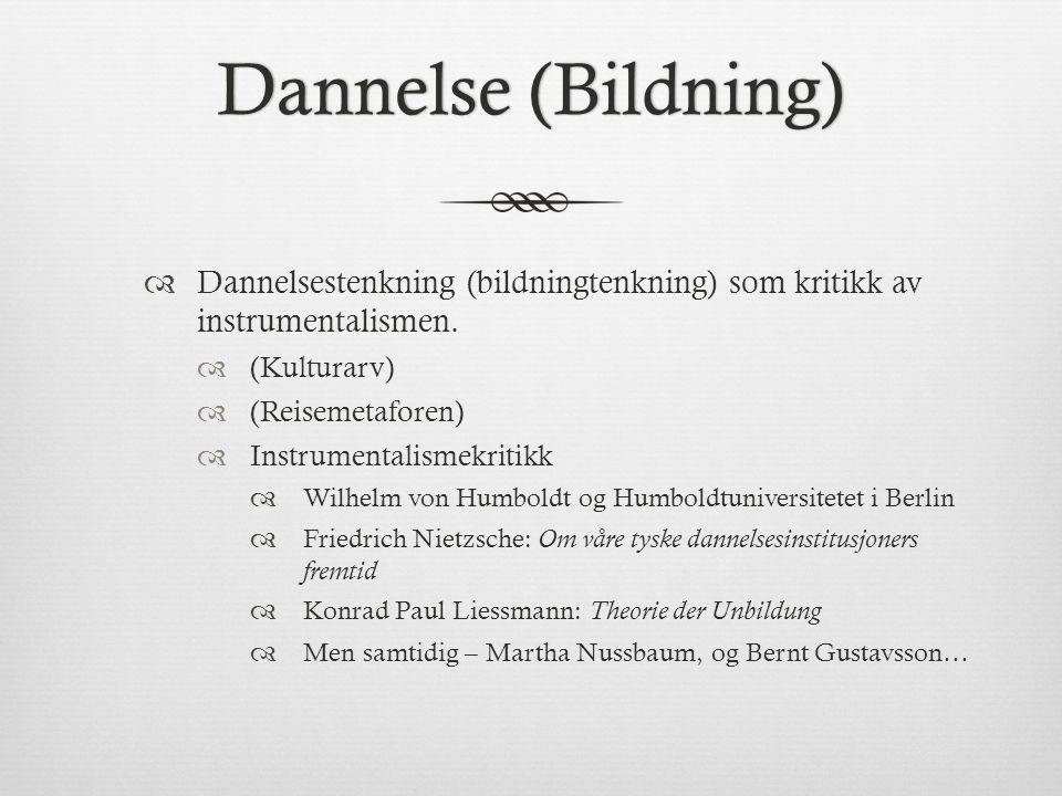 Dannelse (Bildning)Dannelse (Bildning)  Dannelsestenkning (bildningtenkning) som kritikk av instrumentalismen.