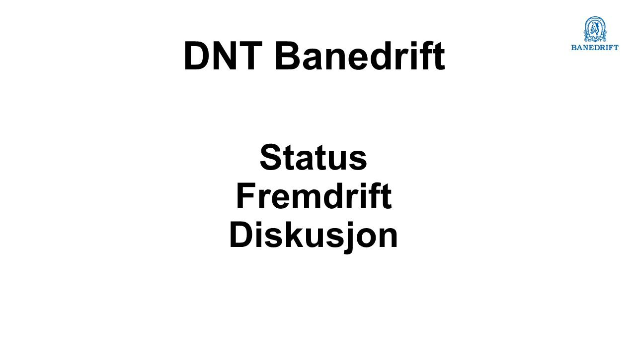 Status Fremdrift Diskusjon DNT Banedrift