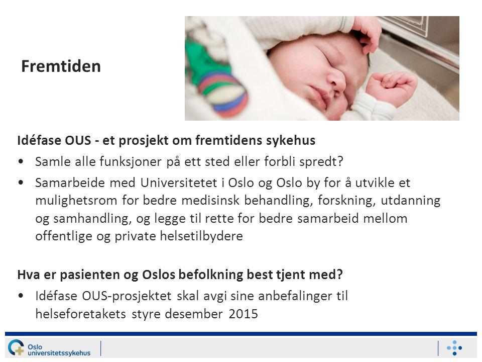 Fremtiden Idéfase OUS - et prosjekt om fremtidens sykehus Samle alle funksjoner på ett sted eller forbli spredt? Samarbeide med Universitetet i Oslo o