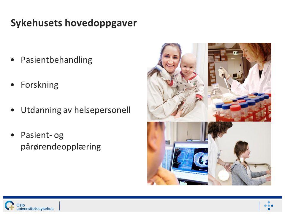 Sykehusets hovedoppgaver Pasientbehandling Forskning Utdanning av helsepersonell Pasient- og pårørendeopplæring